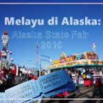 Alaska 101 : Land of The Giants / Pengalaman Melawati Tapak Alaska State Fair 2016.