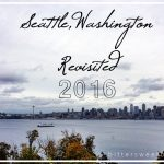 Seattle, Washington Revisited 2016