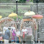 Bali Revisited – Our Very First Family Trip (Part 1)